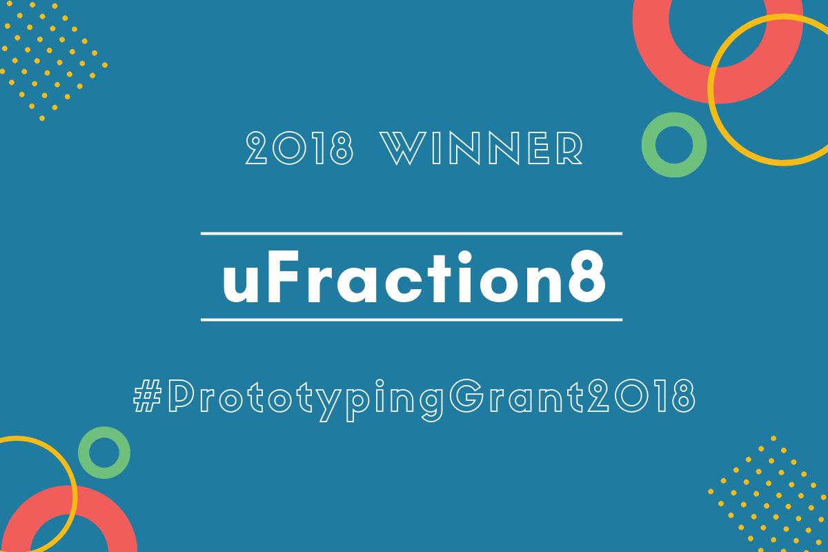 The Prototyping Grant 2018 Winner - uFraction8