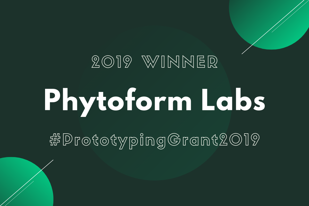 Prototyping Grant 2019 Winner - Phytoform Labs